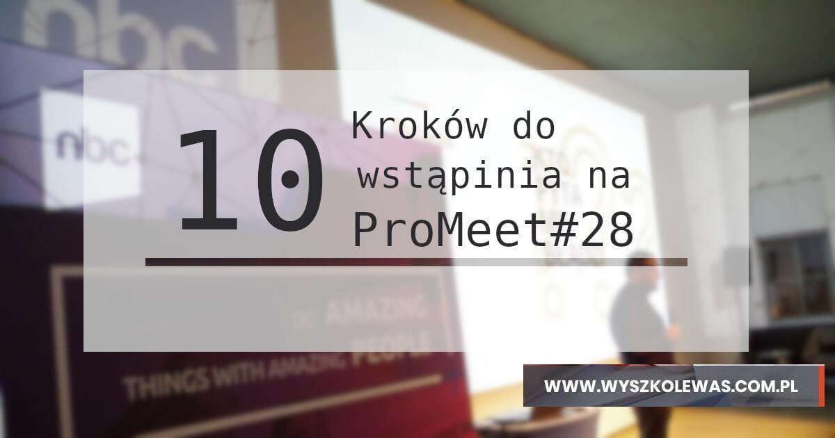 10 kroków do wystąpienia na ProMeet 28