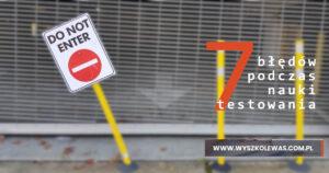 7 najczęstszych błędów podczas nauki testowania