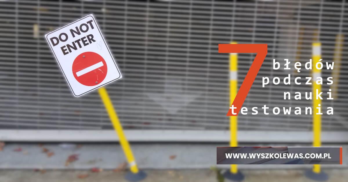 7 błędów podczas nauki testowania