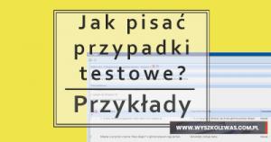 Read more about the article Jak pisać przypadki testowe plus przykłady