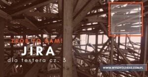 Read more about the article Zrób to sam! cz. 3- Jira zgłoszenie