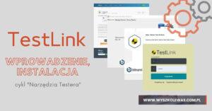 Read more about the article Zarządzanie testami w TestLink – wprowadzenie oraz instalacja