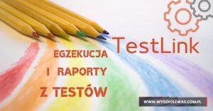 Read more about the article Wykonywanie i raportowanie testów w Testlink