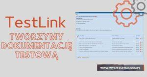 Read more about the article Dokumentacja testowa – jak ją stworzyć w Testlink?