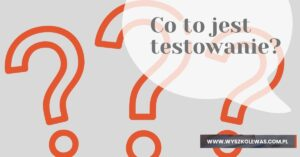 Read more about the article Co to jest testowanie?