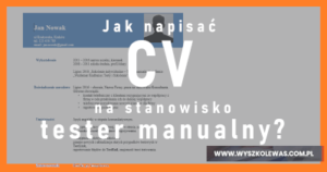 Read more about the article CV na stanowisko Tester manualny (i nie tylko).
