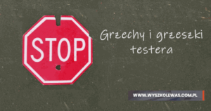 Read more about the article Grzechy i grzeszki testera