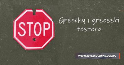 Grzechy i grzeszki testera