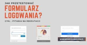 Read more about the article Jak przetestować formularz logowania?