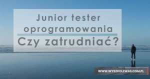Read more about the article Junior tester oprogramowania, czy warto zatrudnić go do zespołu?