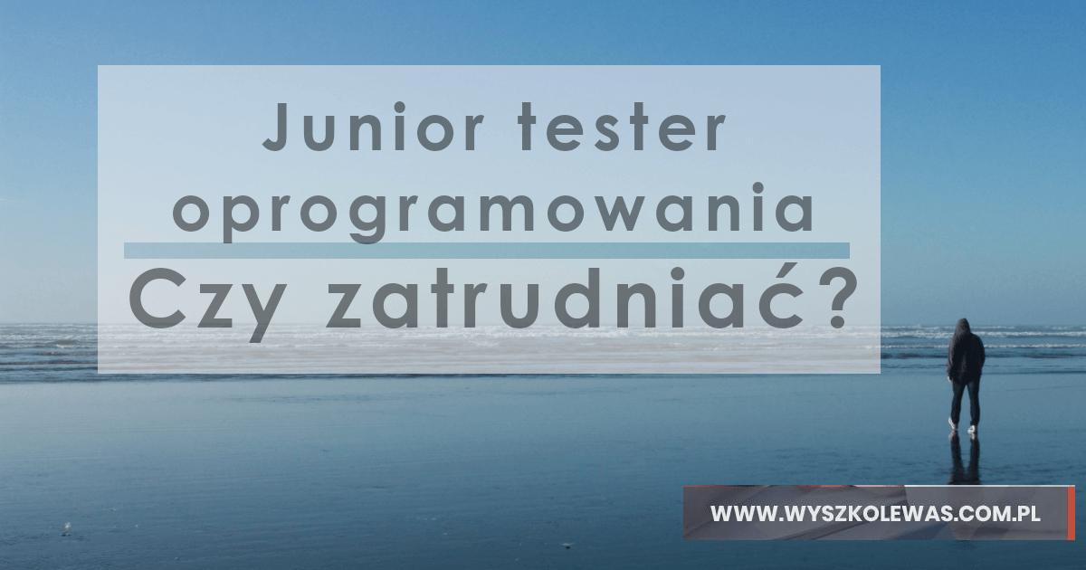 Junior tester oprogramowania - czy zatrudniać do zespołu?