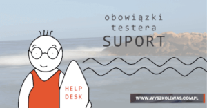 Read more about the article Obowiązki testera – Suport