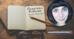 Opowieści testerów, Agata Tamioła