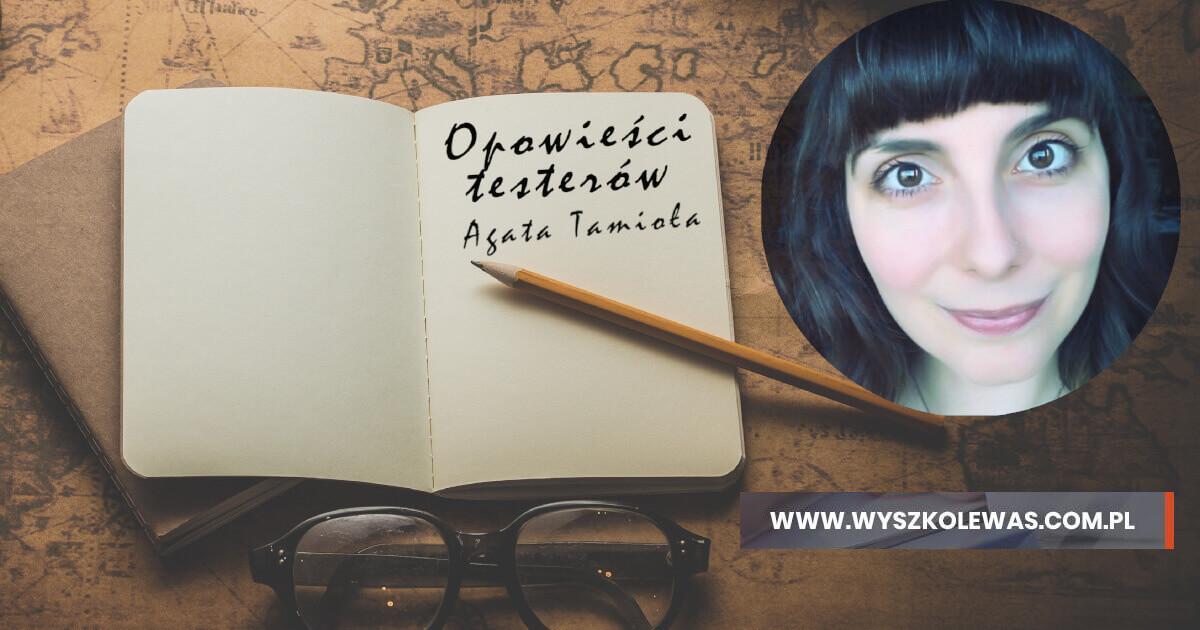 Opowieści testerów Agata Tamioła