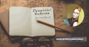 Read more about the article Opowieści testerów, Ela z testelka.pl