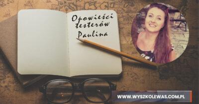 Opowieści Testerów – Paulina