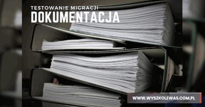 Testowanie migracji – dokumentacja w procesie testowania migracji
