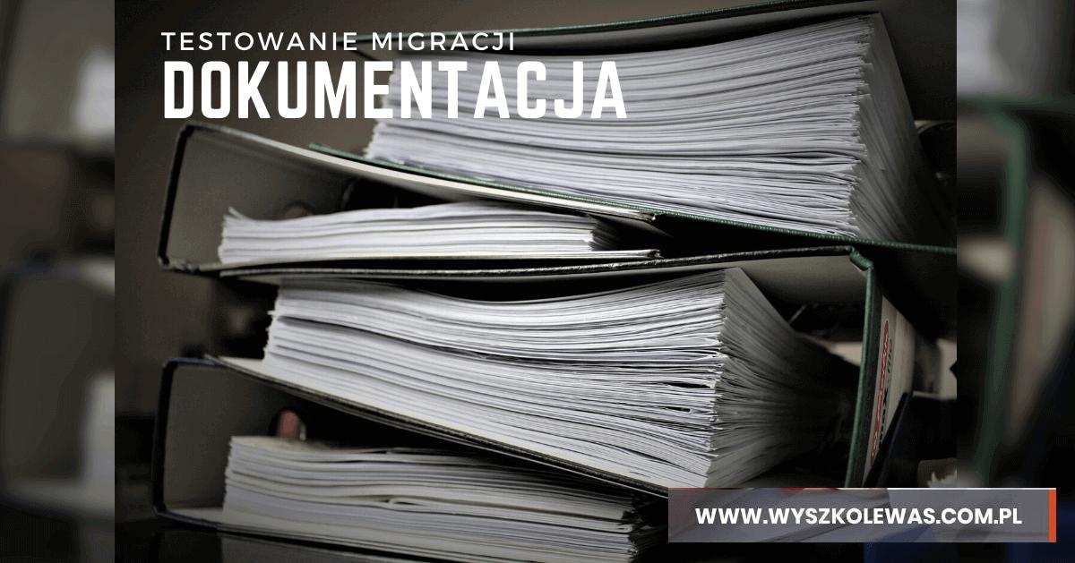 testowanie migracji dokumentacja