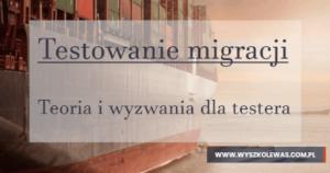 Read more about the article Testowanie migracji danych- teoria i wyzwania dla testera